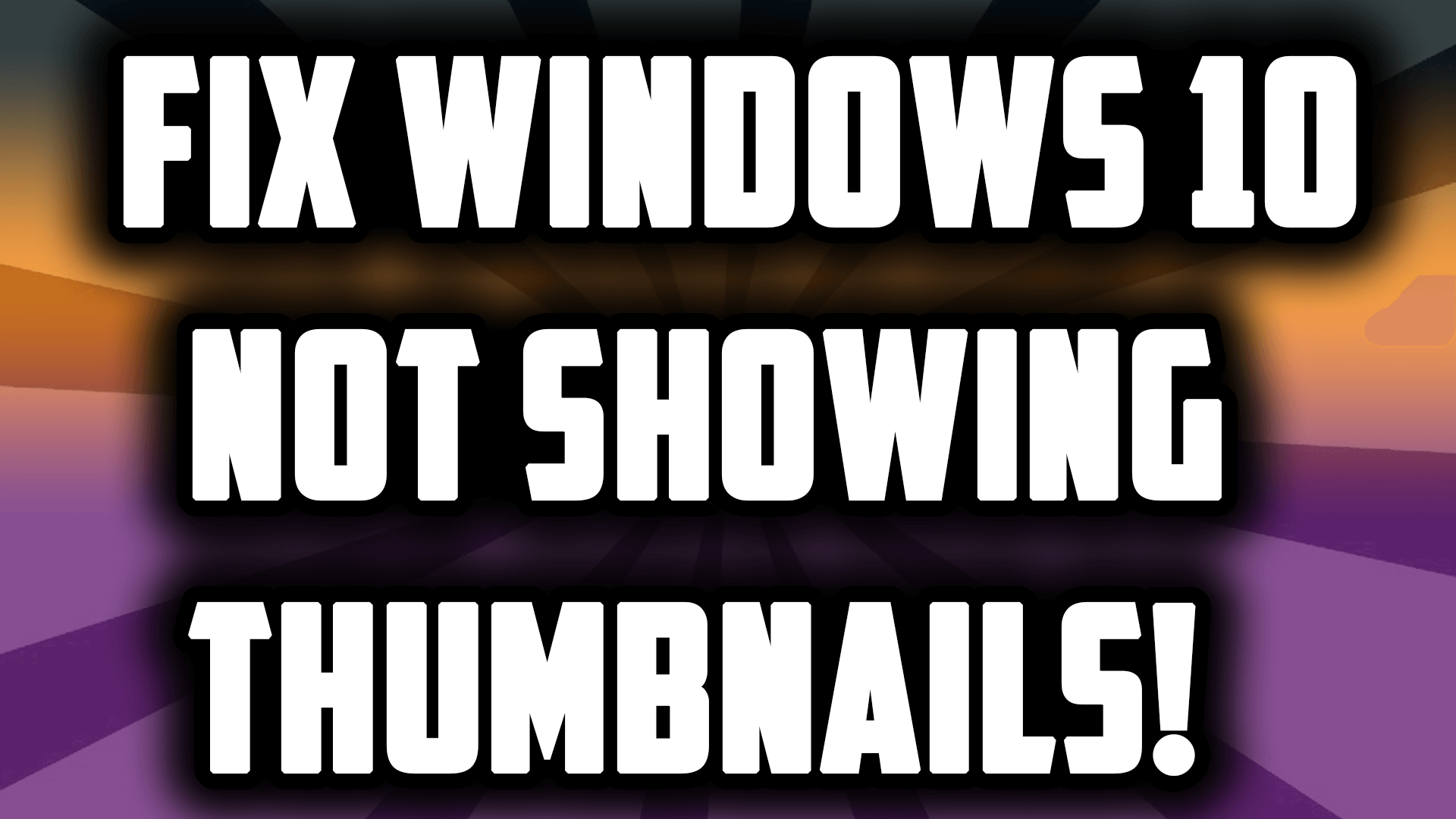 Fix Windows 10 Not Showing Thumbnails for Images & Videos